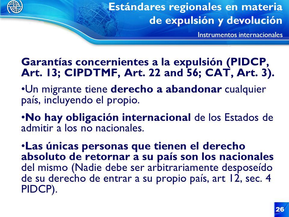 26 Garantías concernientes a la expulsión (PIDCP, Art. 13; CIPDTMF, Art. 22 and 56; CAT, Art. 3). Un migrante tiene derecho a abandonar cualquier país