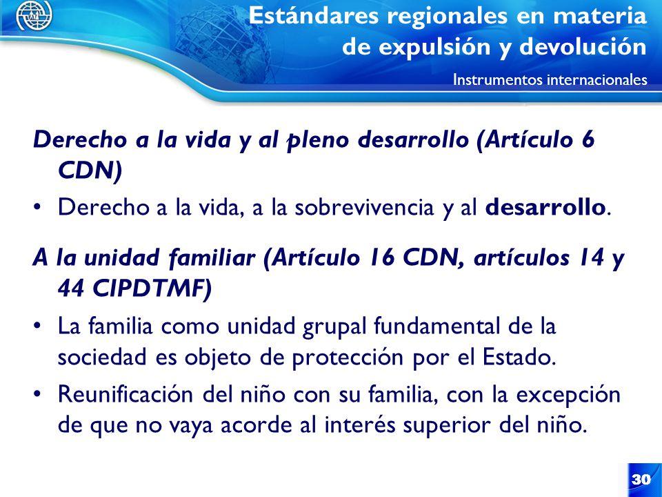 30 Derecho a la vida y al pleno desarrollo (Artículo 6 CDN) Derecho a la vida, a la sobrevivencia y al desarrollo. A la unidad familiar (Artículo 16 C