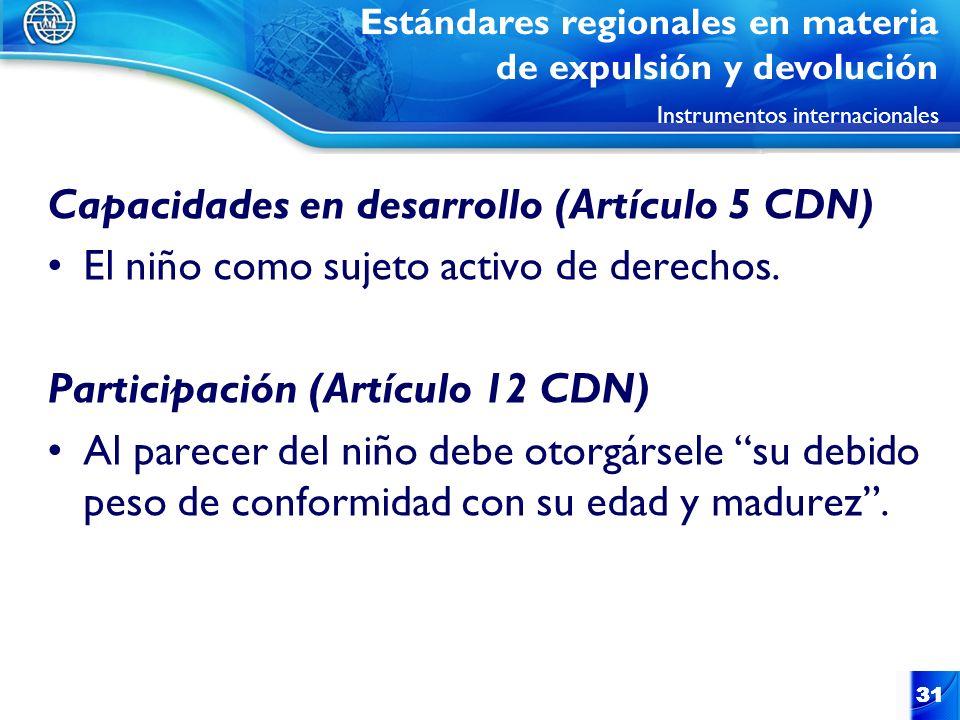 31 Capacidades en desarrollo (Artículo 5 CDN) El niño como sujeto activo de derechos. Participación (Artículo 12 CDN) Al parecer del niño debe otorgár