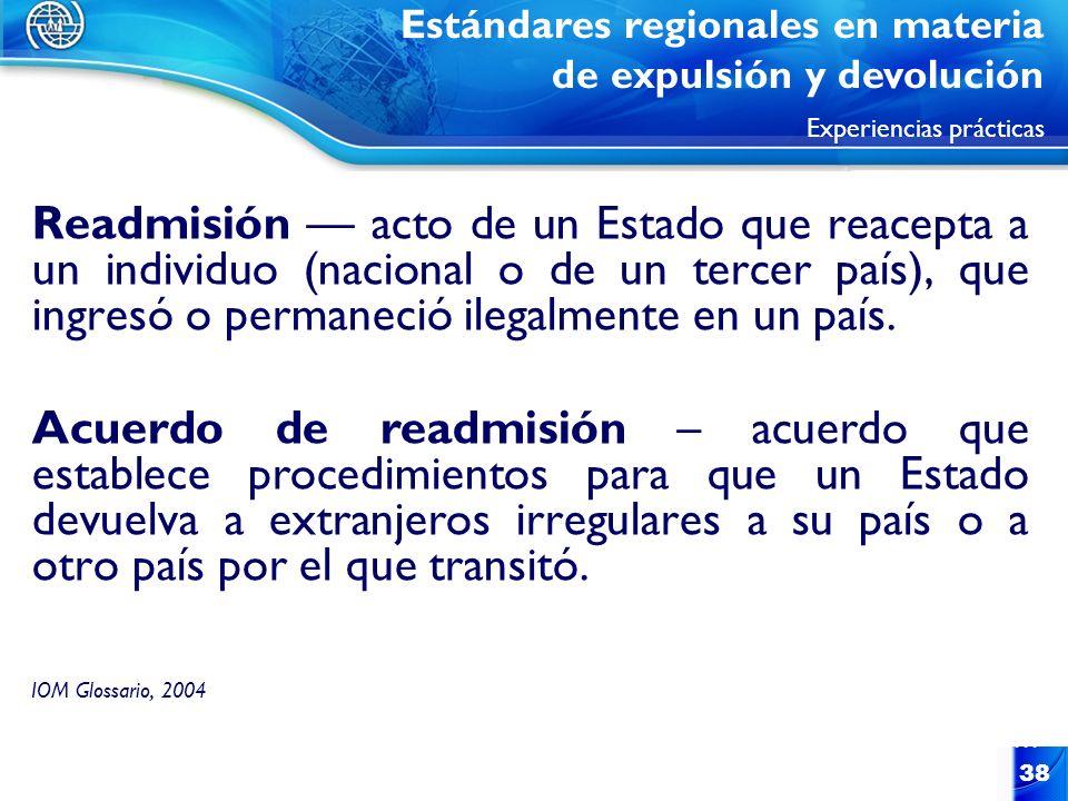 38 Readmisión acto de un Estado que reacepta a un individuo (nacional o de un tercer país), que ingresó o permaneció ilegalmente en un país. Acuerdo d