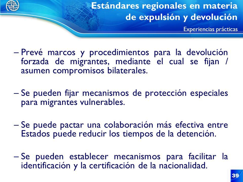 39 –Prevé marcos y procedimientos para la devolución forzada de migrantes, mediante el cual se fijan / asumen compromisos bilaterales. –Se pueden fija