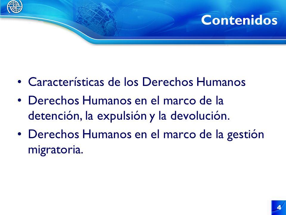 4 Contenidos Características de los Derechos Humanos Derechos Humanos en el marco de la detención, la expulsión y la devolución. Derechos Humanos en e