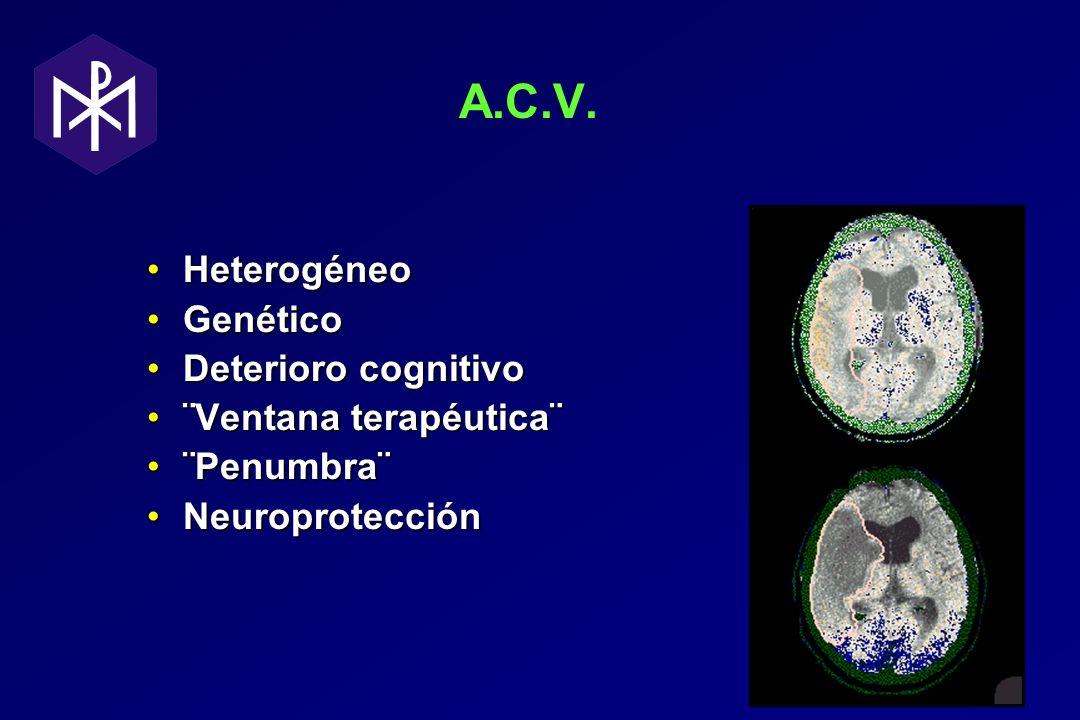 A.C.V. HeterogéneoHeterogéneo GenéticoGenético Deterioro cognitivoDeterioro cognitivo ¨Ventana terapéutica¨¨Ventana terapéutica¨ ¨Penumbra¨¨Penumbra¨