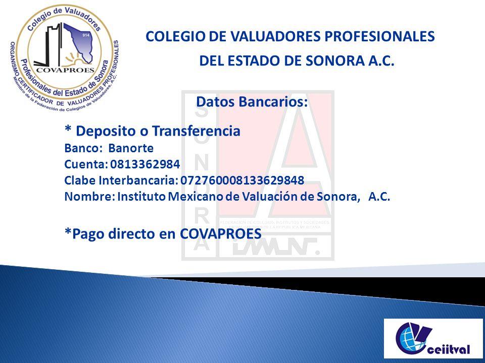 Datos Bancarios: * Deposito o Transferencia Banco: Banorte Cuenta: 0813362984 Clabe Interbancaria: 072760008133629848 Nombre: Instituto Mexicano de Valuación de Sonora, A.C.