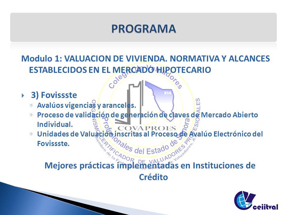 Modulo 1: VALUACION DE VIVIENDA. NORMATIVA Y ALCANCES ESTABLECIDOS EN EL MERCADO HIPOTECARIO 3) Fovissste Avalúos vigencias y aranceles. Proceso de va
