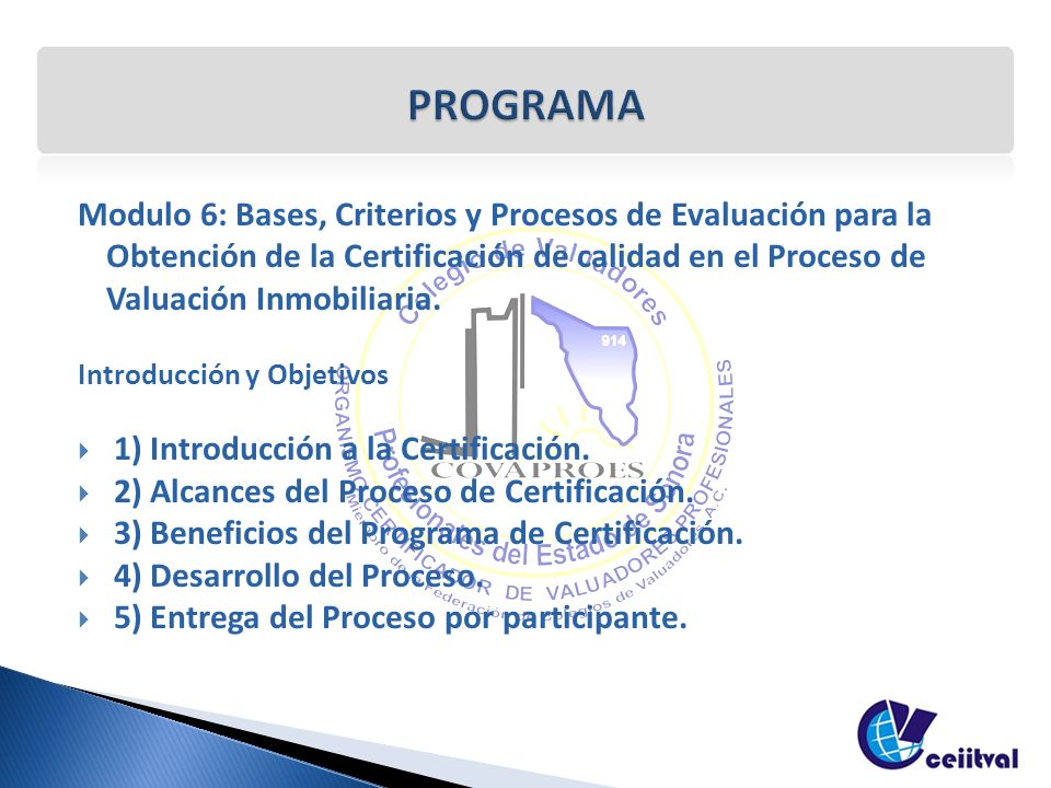 Modulo 6: Bases, Criterios y Procesos de Evaluación para la Obtención de la Certificación de calidad en el Proceso de Valuación Inmobiliaria. Introduc