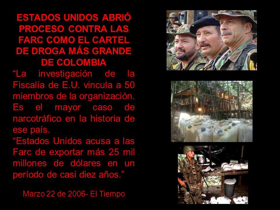 ESTADOS UNIDOS ABRIÓ PROCESO CONTRA LAS FARC COMO EL CARTEL DE DROGA MÁS GRANDE DE COLOMBIA La investigación de la Fiscalía de E.U.