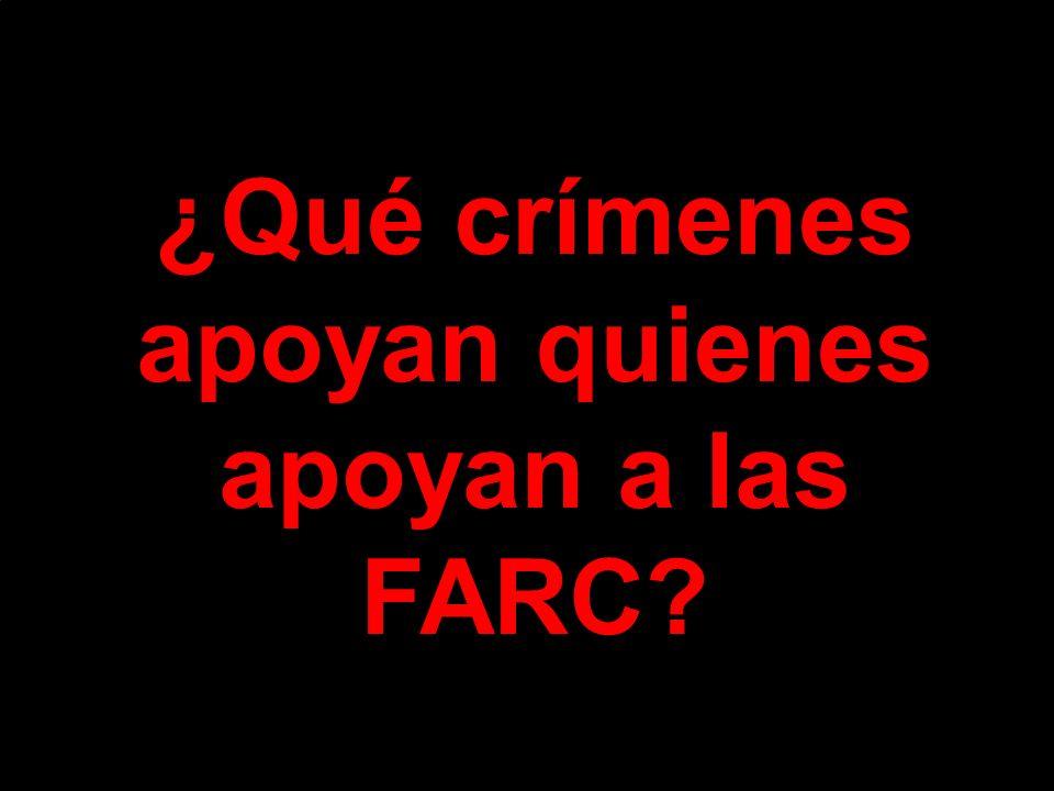 ¿Qué crímenes apoyan quienes apoyan a las FARC?