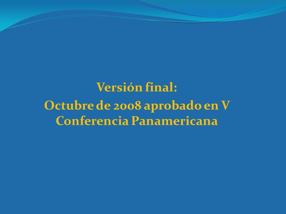 Versión final: Octubre de 2008 aprobado en V Conferencia Panamericana