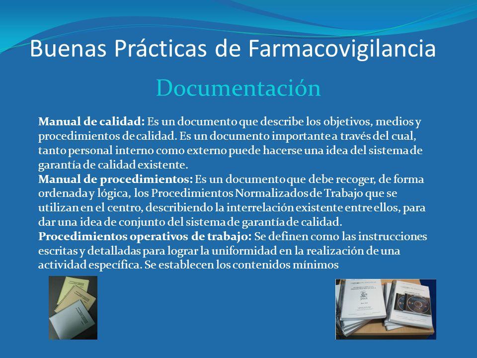 Buenas Prácticas de Farmacovigilancia Documentación Manual de calidad: Es un documento que describe los objetivos, medios y procedimientos de calidad.