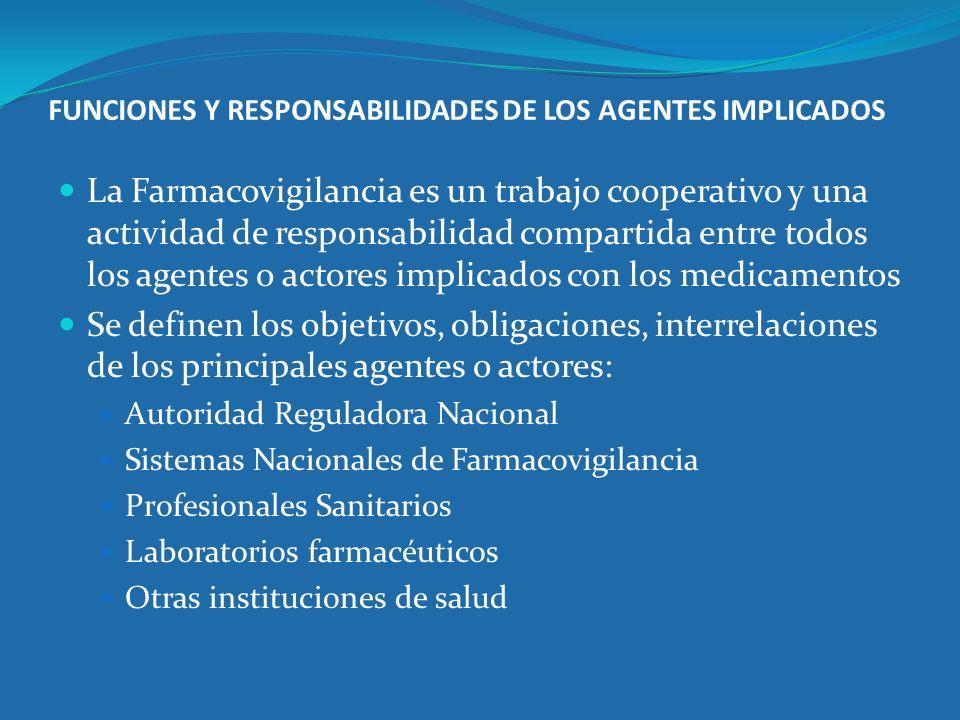 FUNCIONES Y RESPONSABILIDADES DE LOS AGENTES IMPLICADOS La Farmacovigilancia es un trabajo cooperativo y una actividad de responsabilidad compartida e