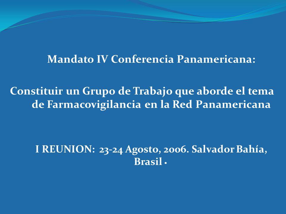 Mandato IV Conferencia Panamericana: Constituir un Grupo de Trabajo que aborde el tema de Farmacovigilancia en la Red Panamericana I REUNION: 23-24 Ag