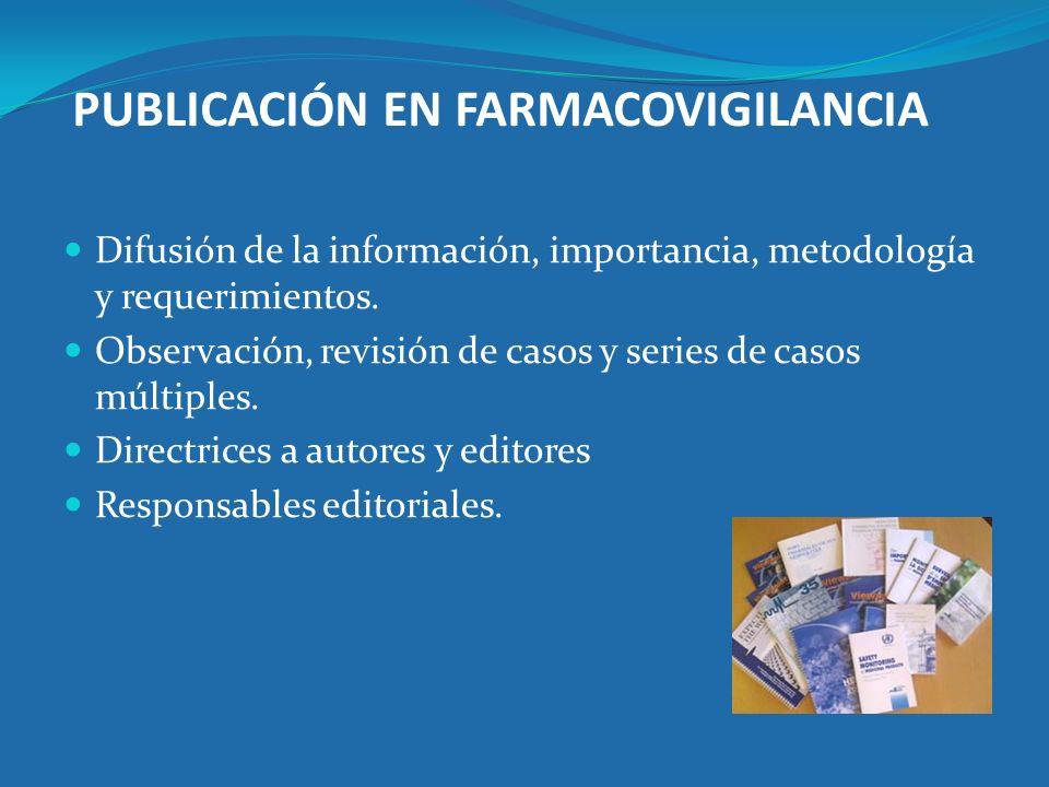 PUBLICACIÓN EN FARMACOVIGILANCIA Difusión de la información, importancia, metodología y requerimientos. Observación, revisión de casos y series de cas
