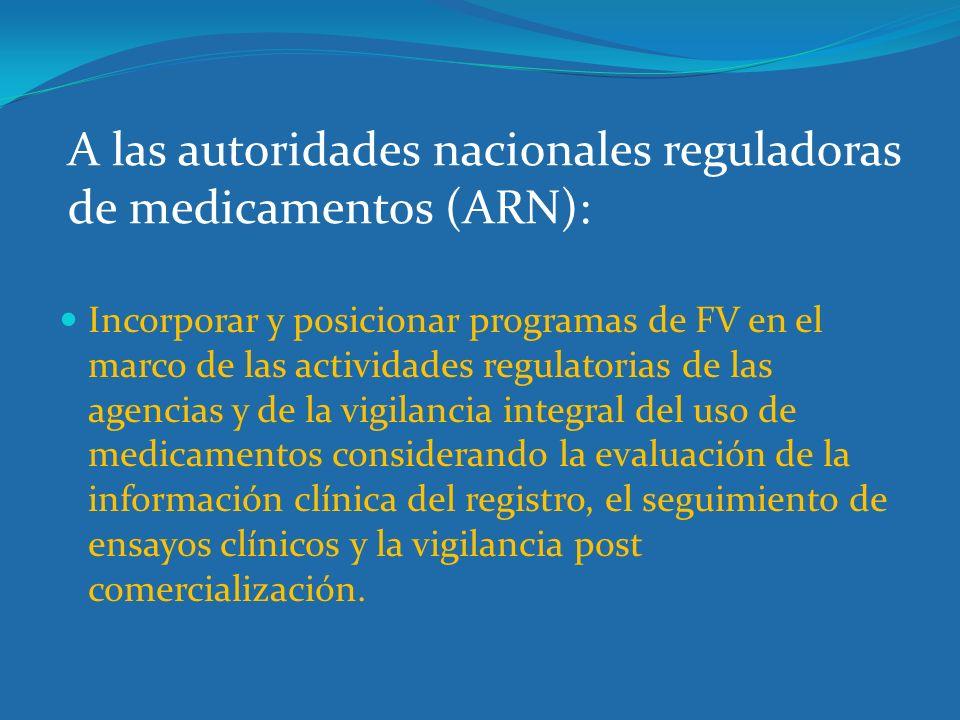 A las autoridades nacionales reguladoras de medicamentos (ARN): Incorporar y posicionar programas de FV en el marco de las actividades regulatorias de