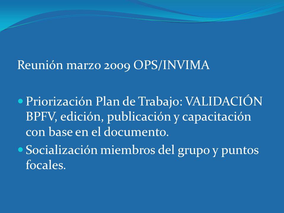 Reunión marzo 2009 OPS/INVIMA Priorización Plan de Trabajo: VALIDACIÓN BPFV, edición, publicación y capacitación con base en el documento. Socializaci