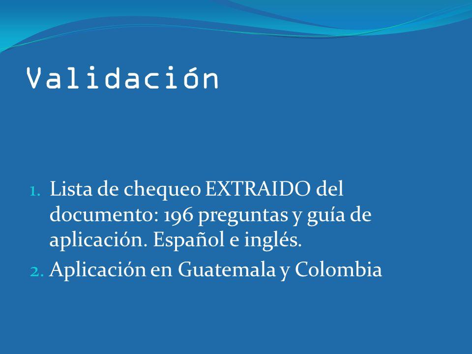 Validación 1. Lista de chequeo EXTRAIDO del documento: 196 preguntas y guía de aplicación. Español e inglés. 2. Aplicación en Guatemala y Colombia