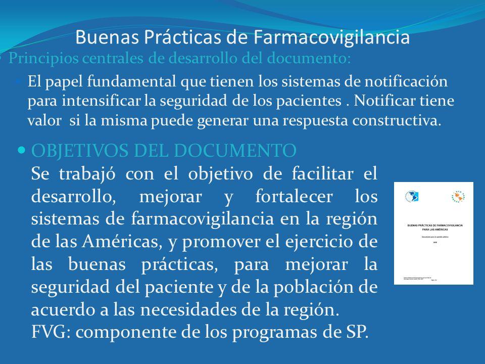 Buenas Prácticas de Farmacovigilancia Principios centrales de desarrollo del documento: El papel fundamental que tienen los sistemas de notificación p