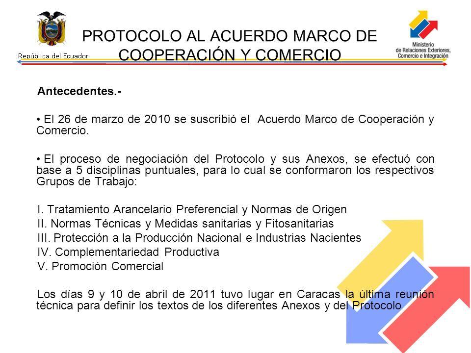 PROTOCOLO AL ACUERDO MARCO DE COOPERACIÓN Y COMERCIO Antecedentes.- El 26 de marzo de 2010 se suscribió el Acuerdo Marco de Cooperación y Comercio. El