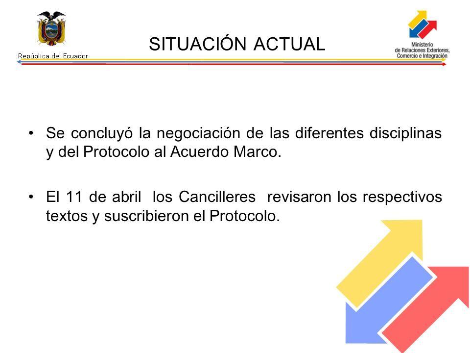 SITUACIÓN ACTUAL Se concluyó la negociación de las diferentes disciplinas y del Protocolo al Acuerdo Marco. El 11 de abril los Cancilleres revisaron l