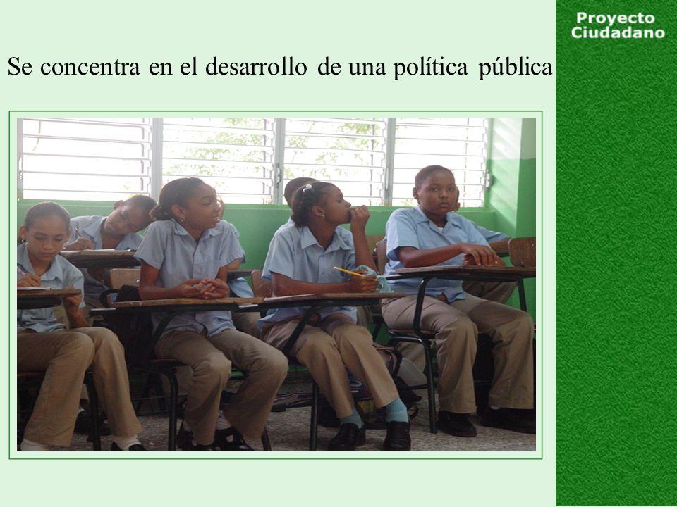 Se concentra en el desarrollo de una política pública