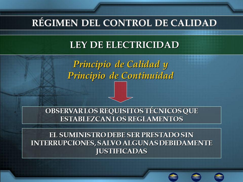 RÉGIMEN DEL CONTROL DE CALIDAD LEY DE ELECTRICIDAD OBSERVAR LOS REQUISITOS TÉCNICOS QUE ESTABLEZCAN LOS REGLAMENTOS Principio de Calidad y Principio d