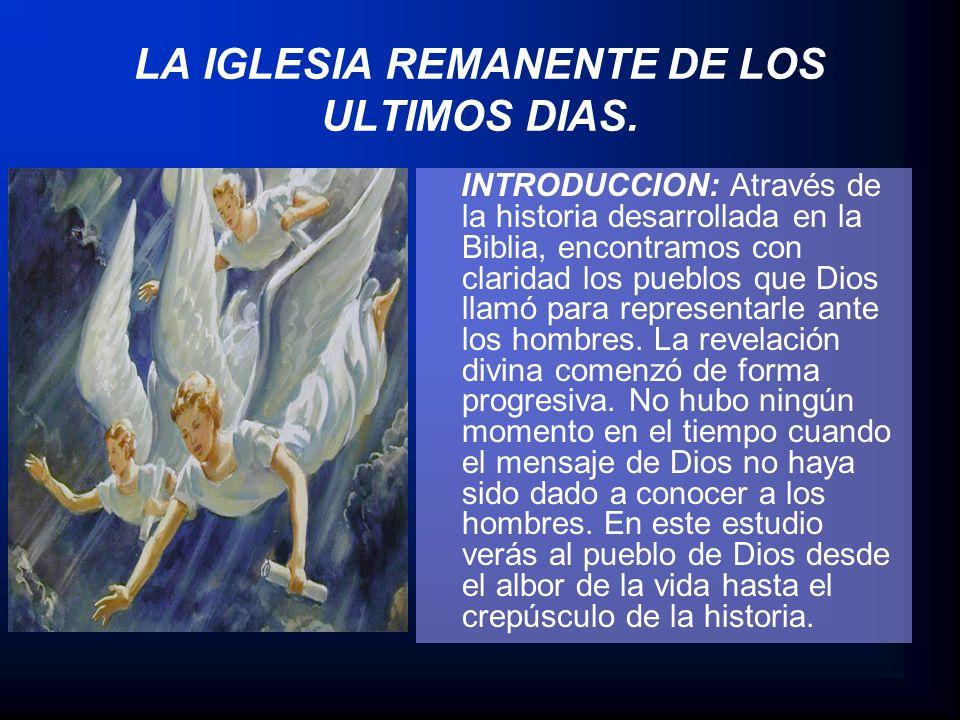 LA IGLESIA REMANENTE DE LOS ULTIMOS DIAS. INTRODUCCION: Através de la historia desarrollada en la Biblia, encontramos con claridad los pueblos que Dio