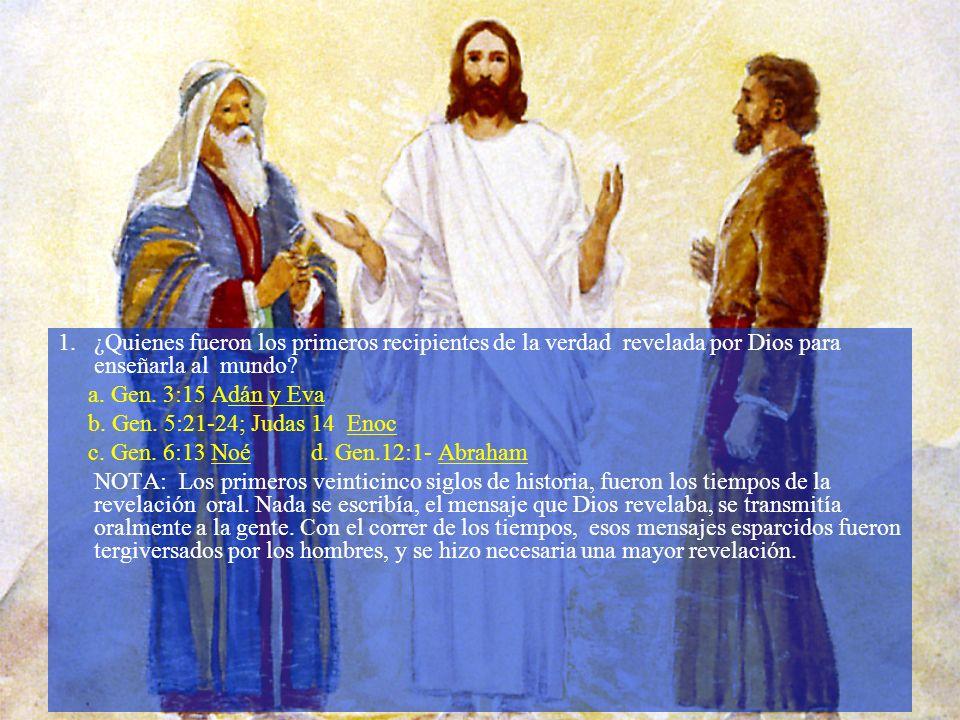 1. ¿Quienes fueron los primeros recipientes de la verdad revelada por Dios para enseñarla al mundo? a. Gen. 3:15 Adán y Eva b. Gen. 5:21-24; Judas 14
