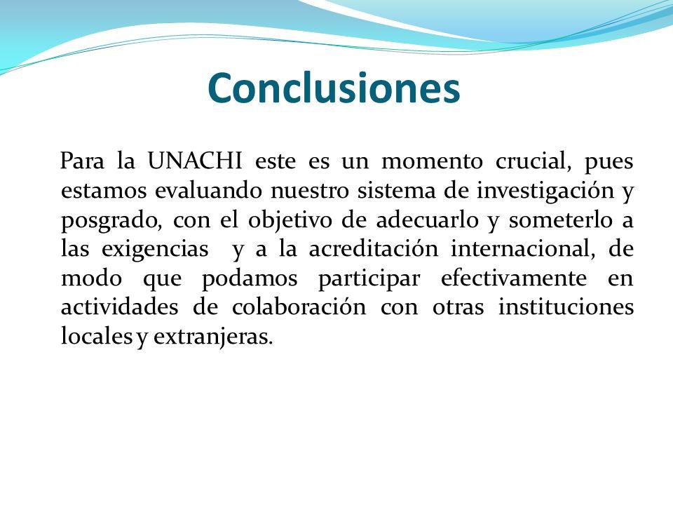 Conclusiones Para la UNACHI este es un momento crucial, pues estamos evaluando nuestro sistema de investigación y posgrado, con el objetivo de adecuar