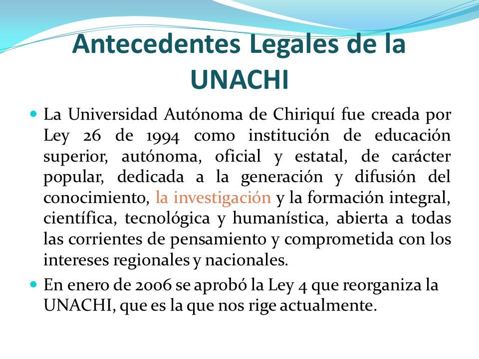Antecedentes Legales de la UNACHI La Universidad Autónoma de Chiriquí fue creada por Ley 26 de 1994 como institución de educación superior, autónoma,