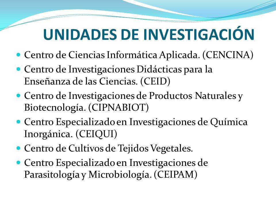UNIDADES DE INVESTIGACIÓN Centro de Ciencias Informática Aplicada. (CENCINA) Centro de Investigaciones Didácticas para la Enseñanza de las Ciencias. (