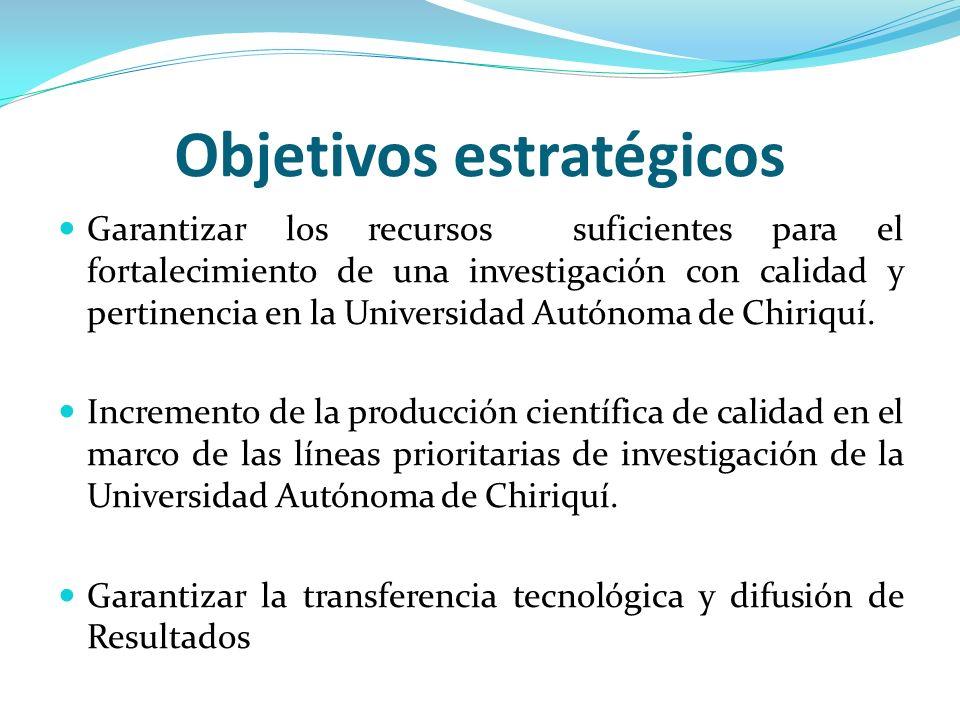 Objetivos estratégicos Garantizar los recursos suficientes para el fortalecimiento de una investigación con calidad y pertinencia en la Universidad Au