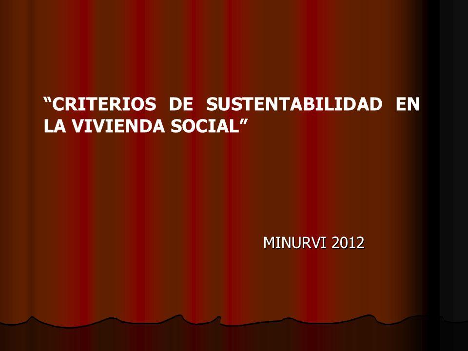 CRITERIOS DE SUSTENTABILIDAD EN LA VIVIENDA SOCIAL MINURVI 2012 MINURVI 2012
