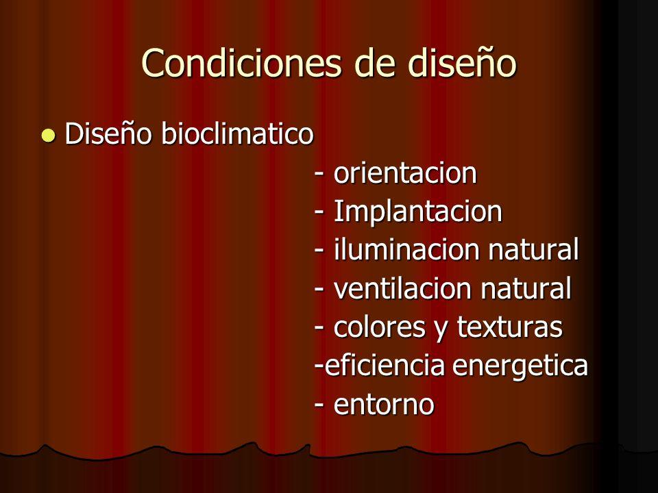 Condiciones de diseño Diseño bioclimatico Diseño bioclimatico - orientacion - orientacion - Implantacion - Implantacion - iluminacion natural - ilumin