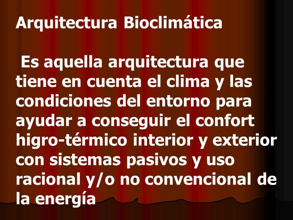 Arquitectura Bioclimática Es aquella arquitectura que tiene en cuenta el clima y las condiciones del entorno para ayudar a conseguir el confort higro-