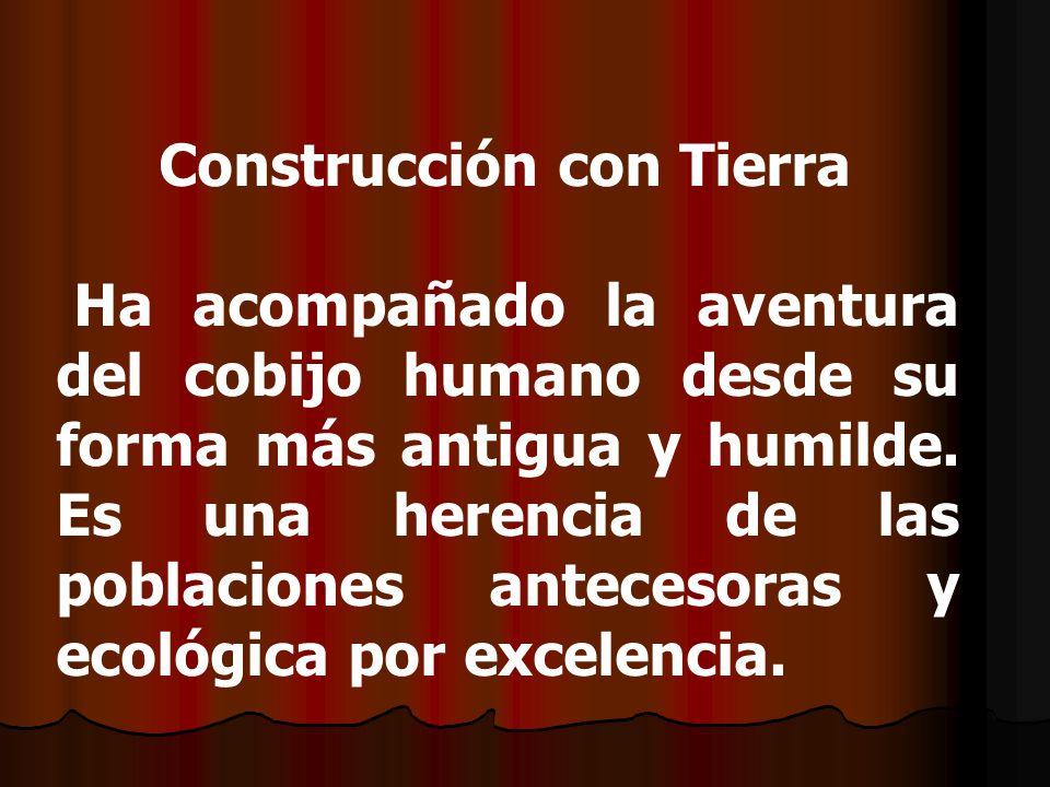 Construcción con Tierra Ha acompañado la aventura del cobijo humano desde su forma más antigua y humilde. Es una herencia de las poblaciones antecesor