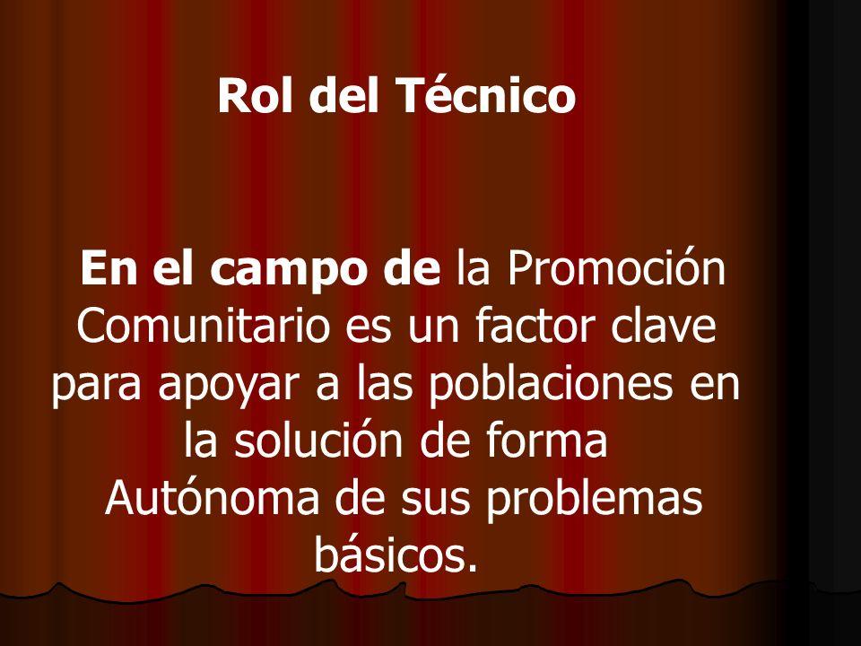 Rol del Técnico En el campo de la Promoción Comunitario es un factor clave para apoyar a las poblaciones en la solución de forma Autónoma de sus probl