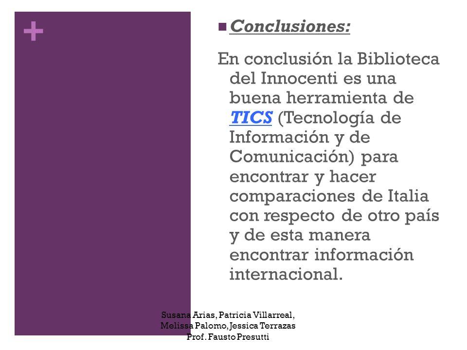 + Conclusiones: En conclusión la Biblioteca del Innocenti es una buena herramienta de TICS (Tecnología de Información y de Comunicación) para encontrar y hacer comparaciones de Italia con respecto de otro país y de esta manera encontrar información internacional.