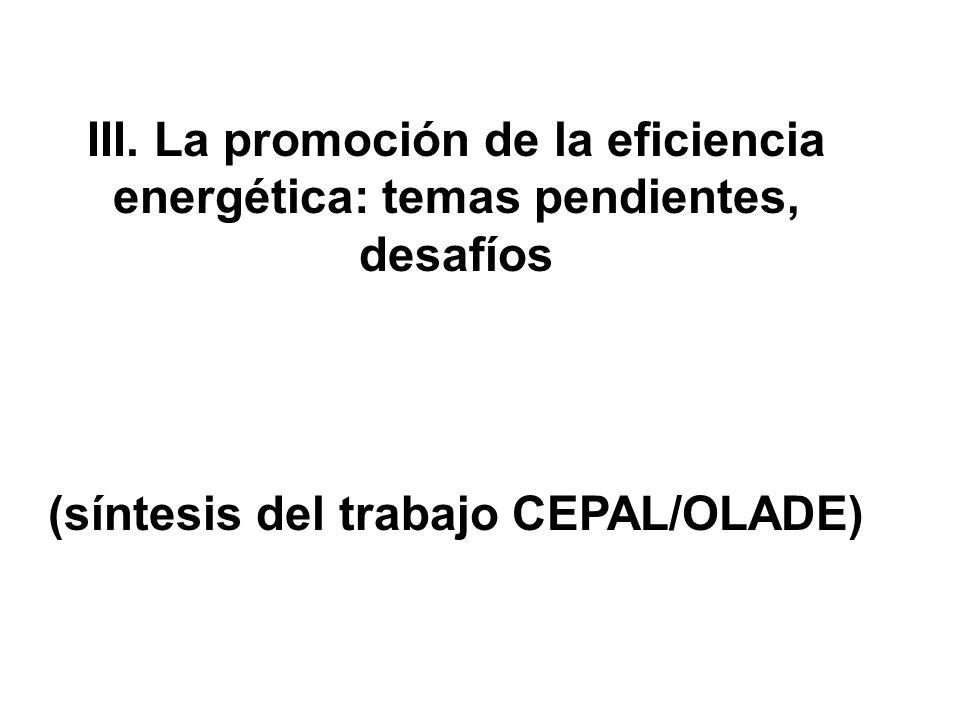 III. La promoción de la eficiencia energética: temas pendientes, desafíos (síntesis del trabajo CEPAL/OLADE)