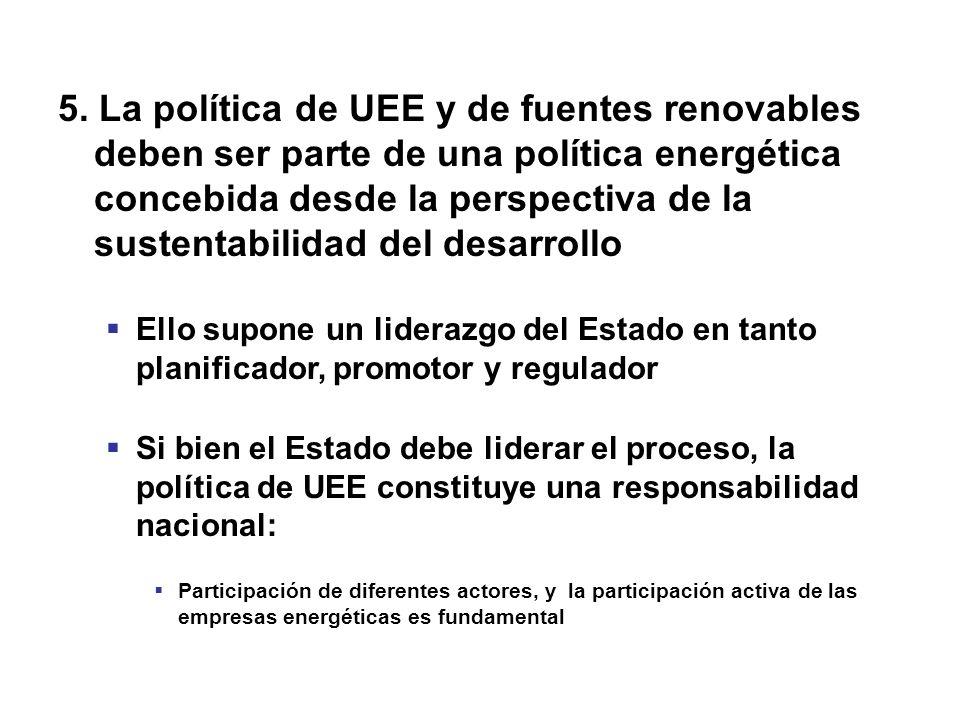 5. La política de UEE y de fuentes renovables deben ser parte de una política energética concebida desde la perspectiva de la sustentabilidad del desa