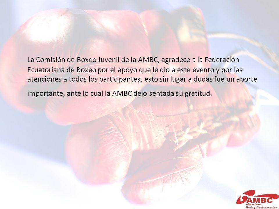 La Comisión de Boxeo Juvenil de la AMBC, agradece a la Federación Ecuatoriana de Boxeo por el apoyo que le dio a este evento y por las atenciones a to