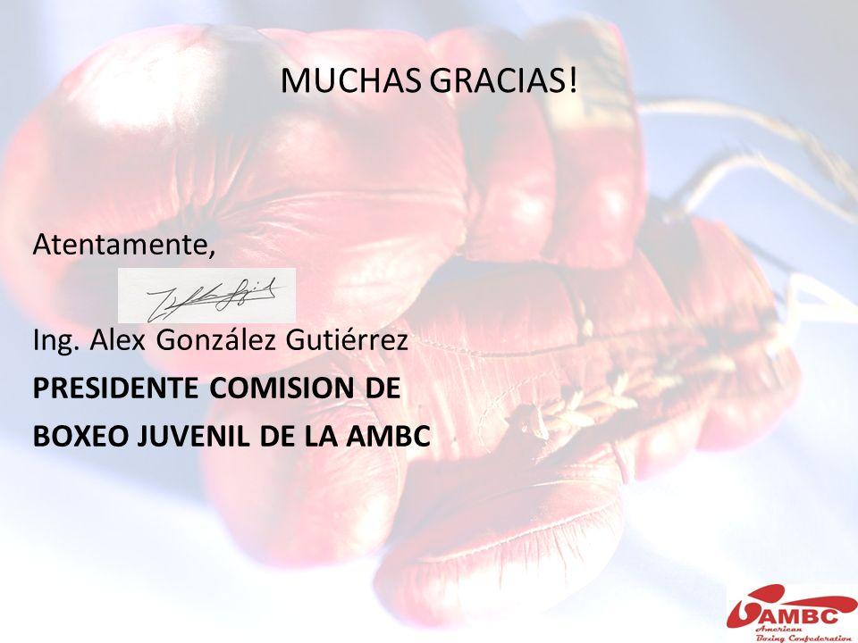 MUCHAS GRACIAS! Atentamente, Ing. Alex González Gutiérrez PRESIDENTE COMISION DE BOXEO JUVENIL DE LA AMBC