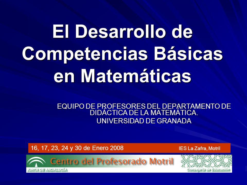 El Desarrollo de Competencias Básicas en Matemáticas EQUIPO DE PROFESORES DEL DEPARTAMENTO DE DIDÁCTICA DE LA MATEMÁTICA. UNIVERSIDAD DE GRANADA 16, 1