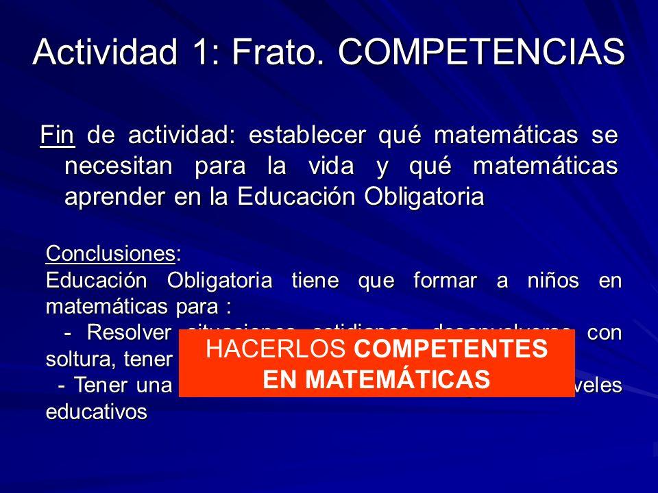 Actividad 1: Frato. COMPETENCIAS Fin de actividad: establecer qué matemáticas se necesitan para la vida y qué matemáticas aprender en la Educación Obl