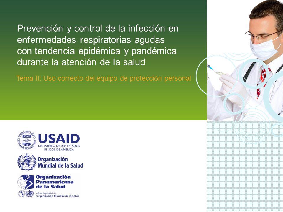 Prevención y control de la infección en enfermedades respiratorias agudas con tendencia epidémica y pandémica durante la atención de la salud Tema II: