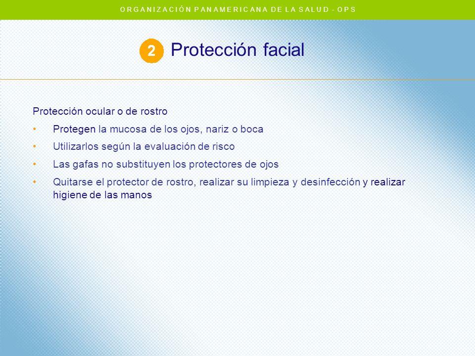 Protección facial Protección ocular o de rostro Protegen la mucosa de los ojos, nariz o boca Utilizarlos según la evaluación de risco Las gafas no sub