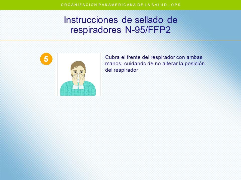 Instrucciones de sellado de respiradores N-95/FFP2 Cubra el frente del respirador con ambas manos, cuidando de no alterar la posición del respirador O