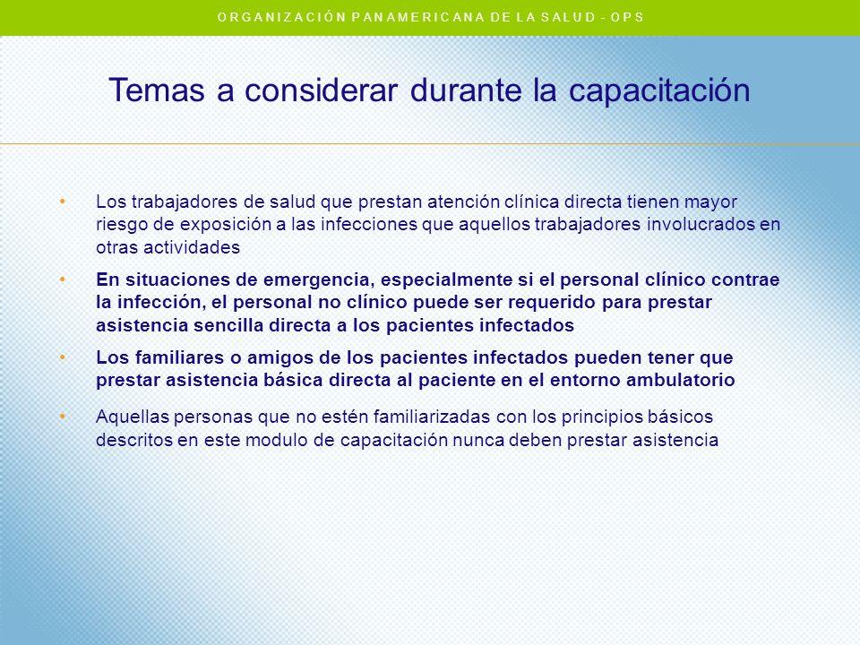 Temas a considerar durante la capacitación Los trabajadores de salud que prestan atención clínica directa tienen mayor riesgo de exposición a las infe