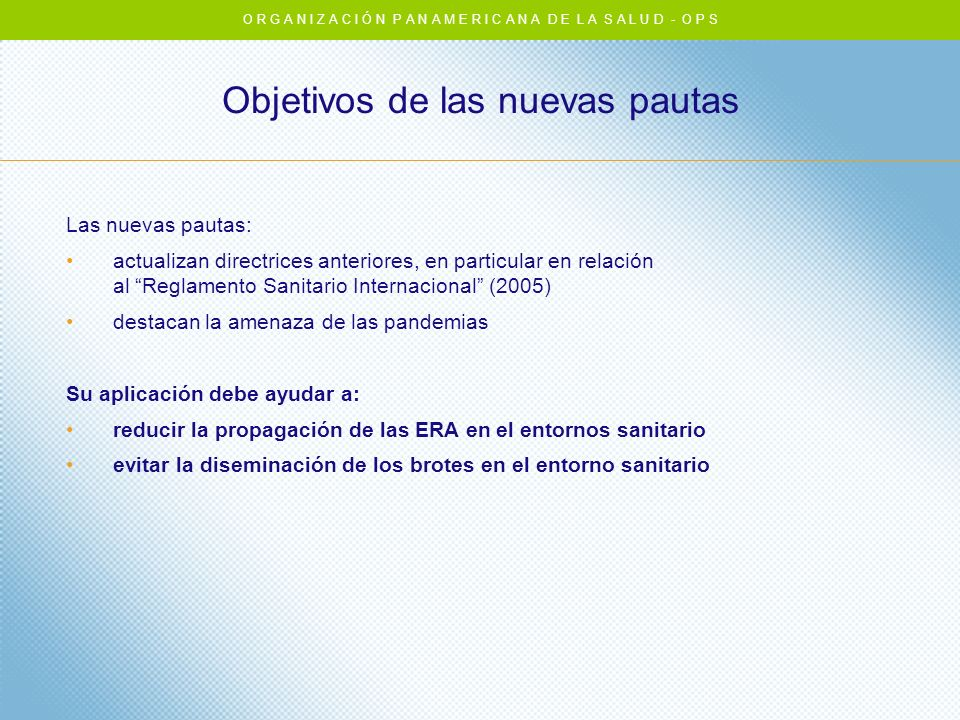 Objetivos de las nuevas pautas Las nuevas pautas: actualizan directrices anteriores, en particular en relación al Reglamento Sanitario Internacional (