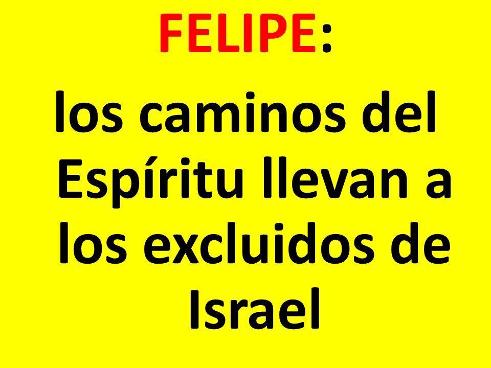 FELIPE: los caminos del Espíritu llevan a los excluidos de Israel
