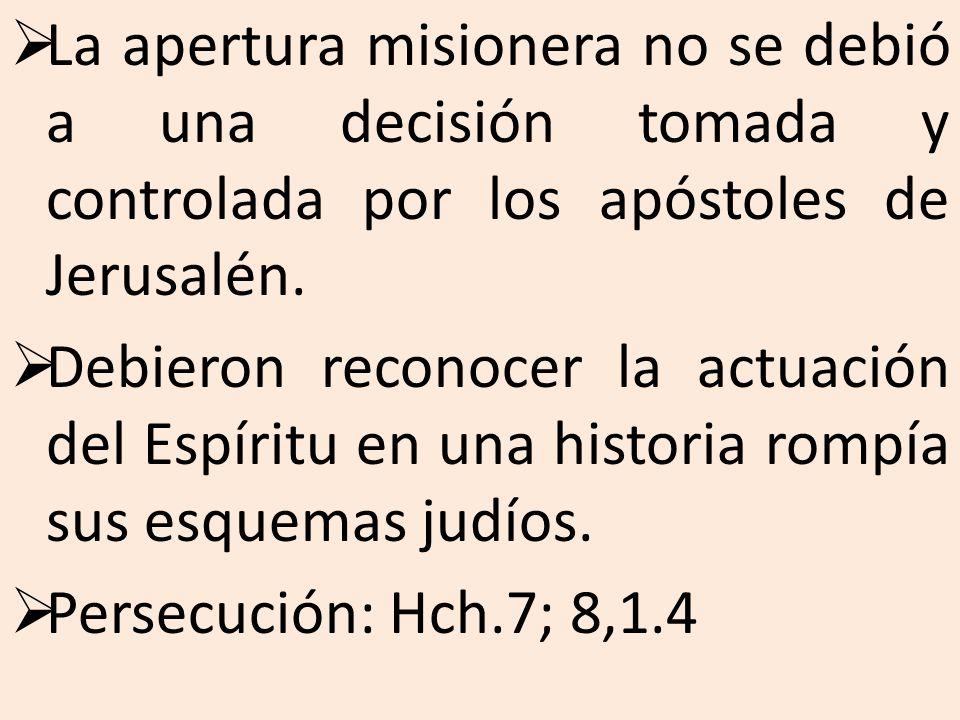 La apertura misionera no se debió a una decisión tomada y controlada por los apóstoles de Jerusalén. Debieron reconocer la actuación del Espíritu en u